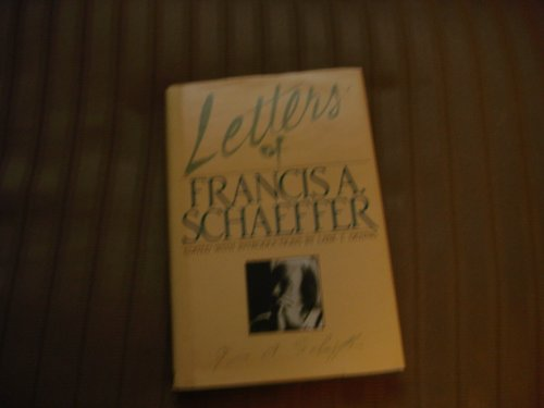 Letters of Francis A Schaeffer, Edited by Lane Dennis.: Schaeffer, Francis