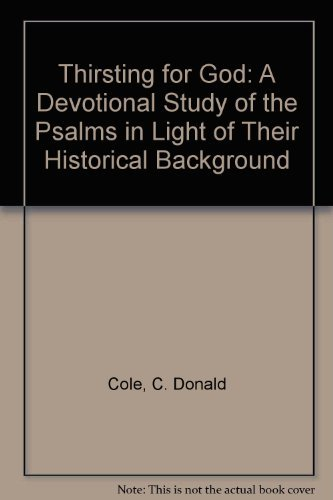 Thirsting for God: A Devotional Study of the Psalms in Light of Their Historical Background: C. ...