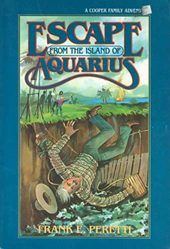 Escape from the island of aquarius (A Cooper family adventure) (9780891073840) by Frank E Peretti