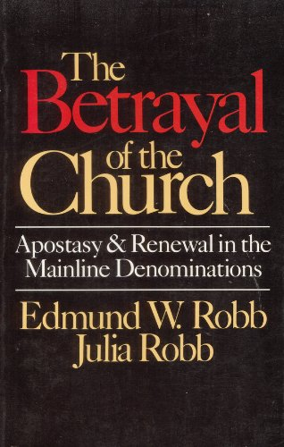 9780891074038: Betrayal of the Church: Apostasy and Renewal in the Mainline Denominations