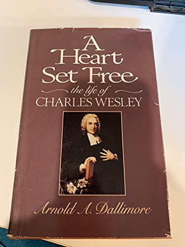 9780891074588: A Heart Set Free: The Life of Charles Wesley