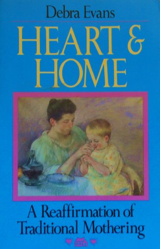 Heart and Home: A Reaffirmation of Traditional Mothering (9780891074649) by Debra Evans