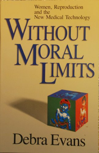 Without Moral Limits: Women, Reproduction and the New Medical Technology (9780891074724) by Debra Evans
