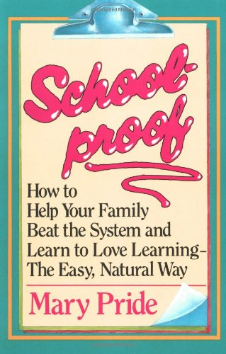 9780891074809: Schoolproof: How to Help Your Family Beat the System and Learn to Love Learning the Easy Natural Way