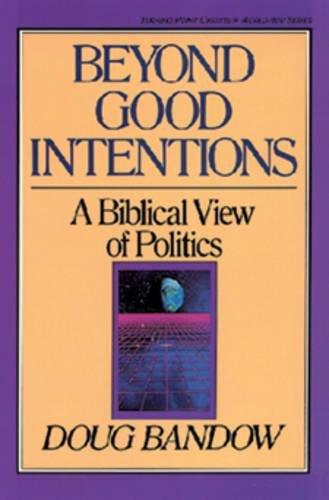 9780891074984: Beyond Good Intentions: A Biblical View of Politics