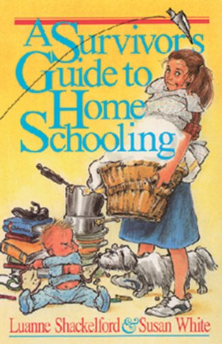 A Survivor's Guide to Home Schooling: Shackelford, Luanne, White,