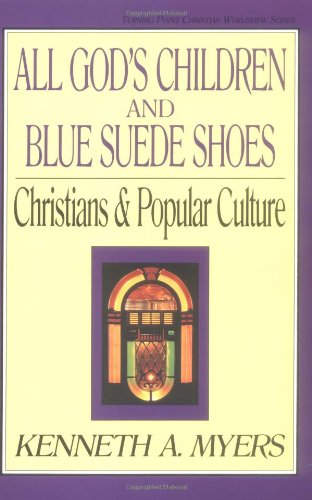 9780891075387: All God's Children and Blue Suede Shoes: Christians and Popular Culture (Turning Point Christian Worldview)