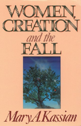Women, Creation, and the Fall (9780891075523) by Mary A. Kassian