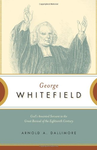 9780891075530: George Whitefield: God's Anointed Servant in the Great Revival of the Eighteenth Century