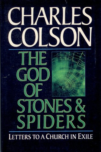 The God of Stones and Spiders: Letters to a Church in Exile: Charles Colson