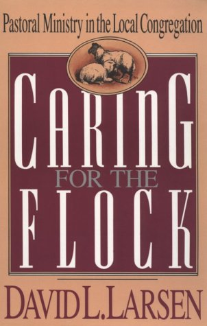 9780891076094: Caring for the Flock: Pastoral Ministry in the Local Congregation