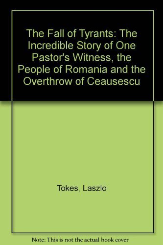 9780891076247: The Fall of Tyrants: The Incredible Story of One Pastor's Witness, the People of Romania and the Overthrow of Ceausescu