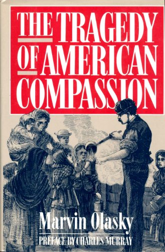 The Tragedy of American Compassion: Olasky, Marvin