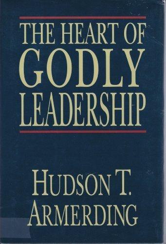 The Heart of Godly Leadership: Armerding, Hudson T.