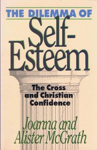 9780891076766: The Dilemma of Self-Esteem: The Cross and Christian Confidence