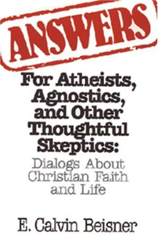 9780891077008: Answers for Atheists, Agnostics, and Other Thoughtful Skeptics: Dialogs About Christian Faith and Life
