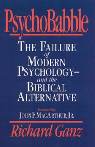 PsychoBabble: The Failure of Modern Psychology--and the: Richard Ganz