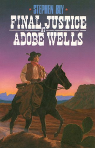 Final Justice at Adobe Wells: Bly, Stephen A.