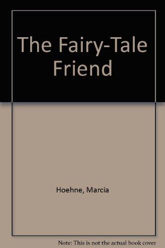 The Fairy-Tale Friend: Hoehne, Marcia
