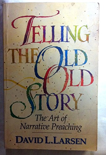 9780891078364: Telling the Old, Old Story: The Art of Narrative Preaching