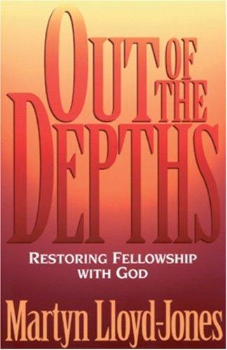 Out of the Depths : Restoring Fellowship: D. Martyn Lloyd-Jones;