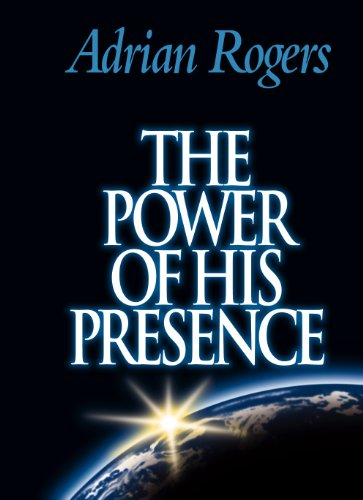The Power of His Presence: Adrian Rogers