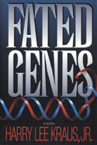Fated Genes. A Novel.: KRAUS, HARRY LEE: