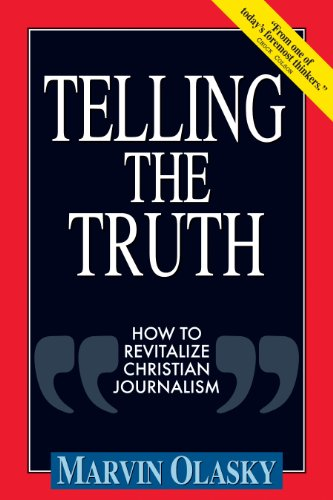 9780891078852: Telling the Truth: How to Revitalize Christian Journalism