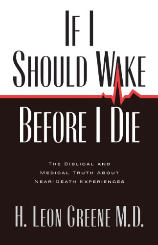If I Should Die Before I Wake: The Medical and Biblical Truth about Near-Death Experiences: Greene,...