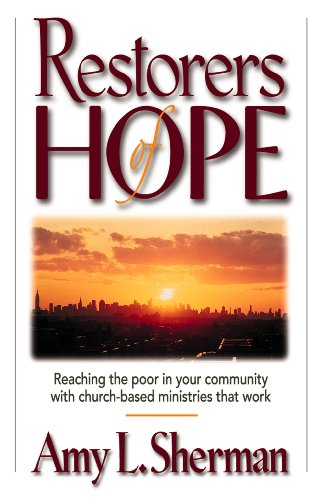 9780891079583: Restorers of Hope: Reaching the Poor in Your Community With Church-Based Ministries That Work