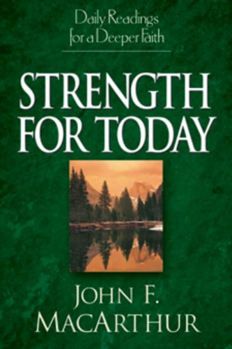 Strength for Today: Daily Readings for a Deeper Faith (0891079696) by MacArthur, John F., Jr.