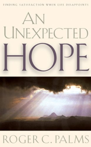 9780891079781: An Unexpected Hope: Finding Satisfaction When Life Disappoints