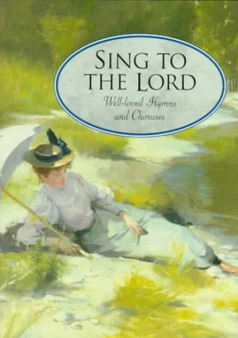 Sing to the Lord : Well-Loved Hymns: Crossway Books Staff