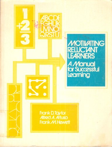 Motivating Reluctant Learners: A Manual for Successful Learning: Frankk M. Hewett, Alfred A. Artuso...