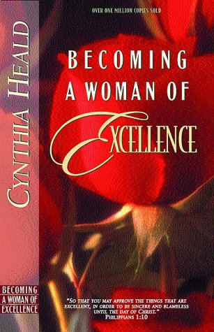 Becoming a Woman of Excellence: A Bible Study By Cynthia Heald