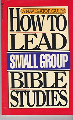 How to Lead Small Group Bible Studies: The Navigators