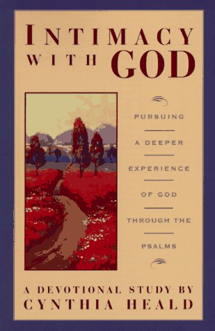 Intimacy with God: Pursuing a Deeper Experience: Heald, C.