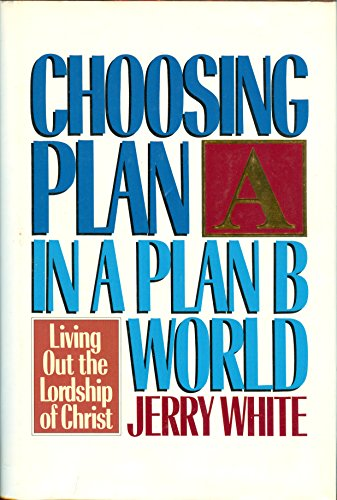9780891091417: Choosing Plan A in a Plan B World: Living Out the Lordship of Christ