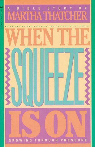 9780891091820: When the Squeeze Is On: Growing Through Pressure