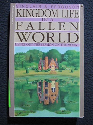 Kingdom Life in a Fallen World: Living Out the Sermon on the Mount (0891091947) by Sinclair B. Ferguson