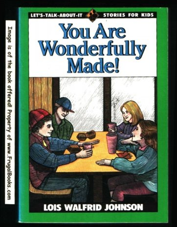 You Are Wonderfully Made! (Let's-Talk-About-It Stories for: Johnson, Lois Walfrid