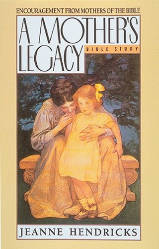9780891092537: A Mother's Legacy: Encouragement from Mothers of the Bible