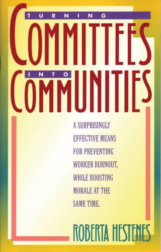 9780891093022: Turning Committees into Communities: A Surprisingly Effective Means for Preventing Worker Burnout, While Boosting Morale at the Same Time (LifeChange)