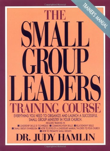 The Small Group Leaders Training Manual: Trainer's Manual: Hamlin, Judy