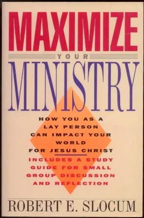 9780891093688: Maximize Your Ministry: How You As a Lay Person Can Impact Your World for Jesus Christ