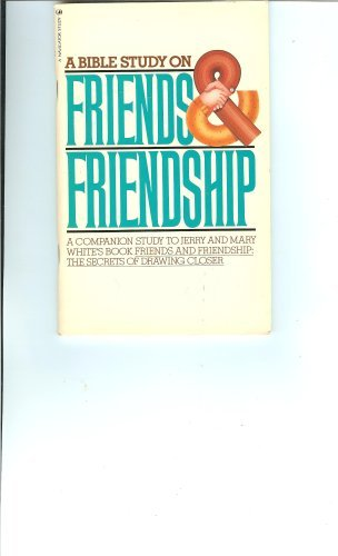 9780891095019: A Bible Study on Friends & Friendship: A Companion Study to Jerry and Mary White's Book - Friends and Friendship: The Secrets of Drawing Closer