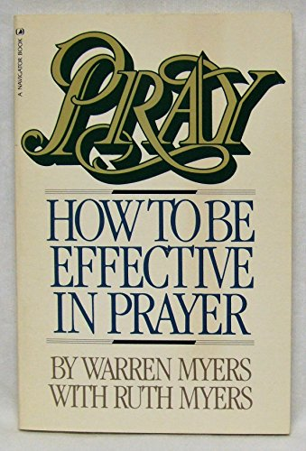 Pray: How to Be Effective in Prayer