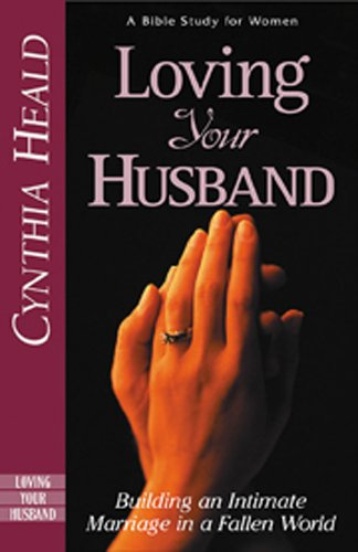 9780891095446: Loving Your Husband: Building an Intimate Marriage in a Fallen World