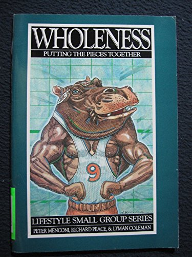 Wholeness: Putting the Pieces Together (Lifestyle Small: Lyman Coleman, Richard