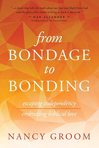9780891096207: From Bondage to Bonding: Escaping Codependency, Embracing Biblical Love (God's Design for the Family)